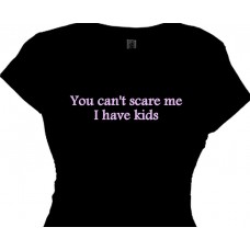 You Can't Scare Me, I Have Kids - Mommy Tee